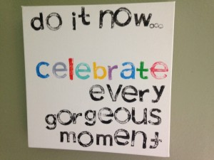 Celebrate every moment